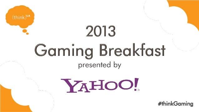 thinkLA Gaming Breakfast 2013 - Ben Howard Presentation