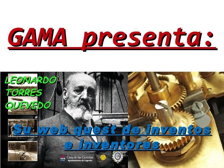 GAMA presenta:LEONARDOTORRESQUEVEDO Su web quest de inventos       e inventores