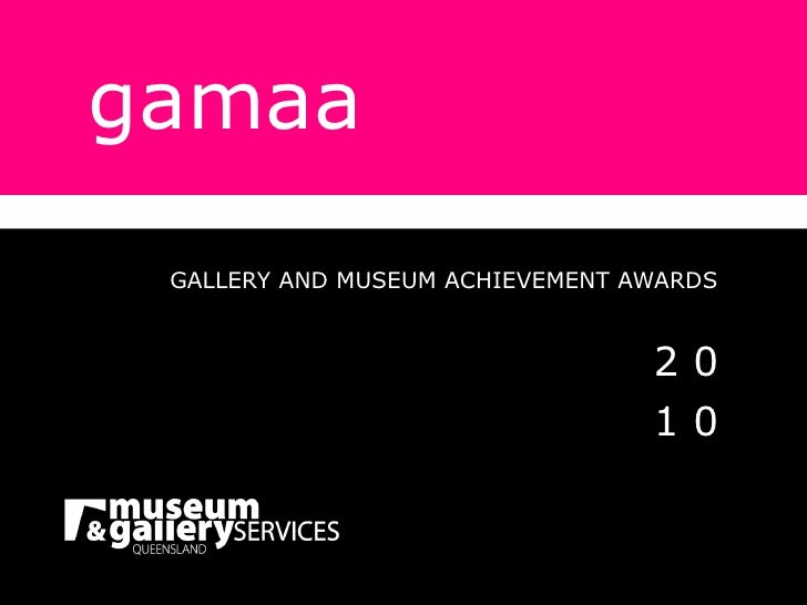 gamaa GALLERY AND MUSEUM ACHIEVEMENT AWARDS 2 0 1 0