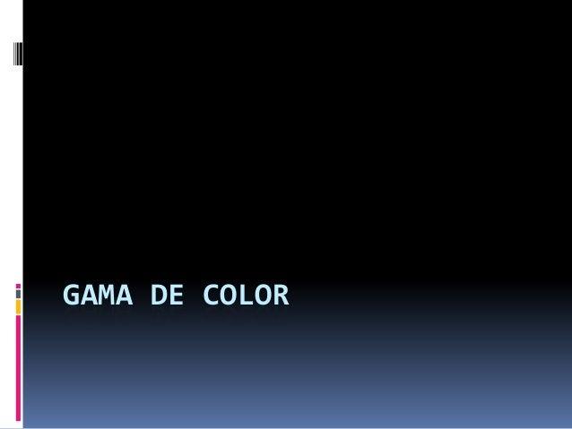 GAMA DE COLOR