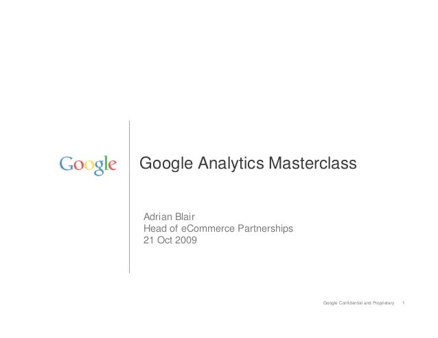 Google Analytics MasterclassAdrian BlairHead of eCommerce Partnerships21 Oct 2009                                 Google C...