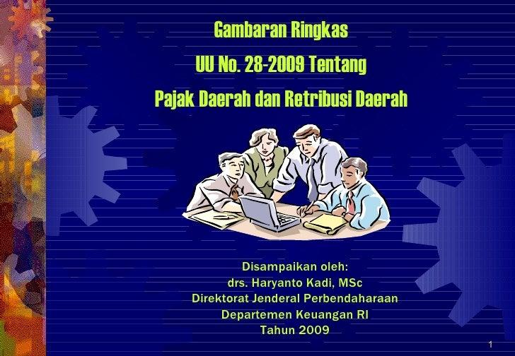 Gambaran Ringkas     UU No. 28-2009 TentangPajak Daerah dan Retribusi Daerah             Disampaikan oleh:          drs. H...