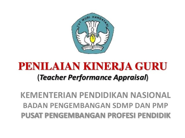 PENILAIAN KINERJA GURU   (Teacher Performance Appraisal)KEMENTERIAN PENDIDIKAN NASIONAL BADAN PENGEMBANGAN SDMP DAN PMPPUS...