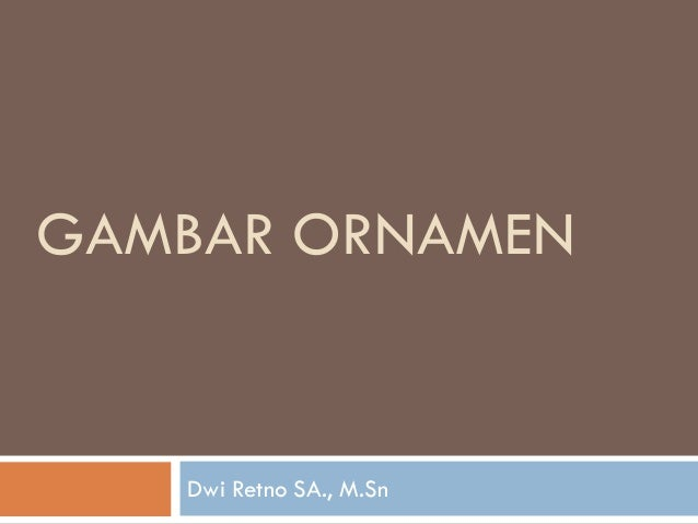 GAMBAR ORNAMENDwi Retno SA., M.Sn