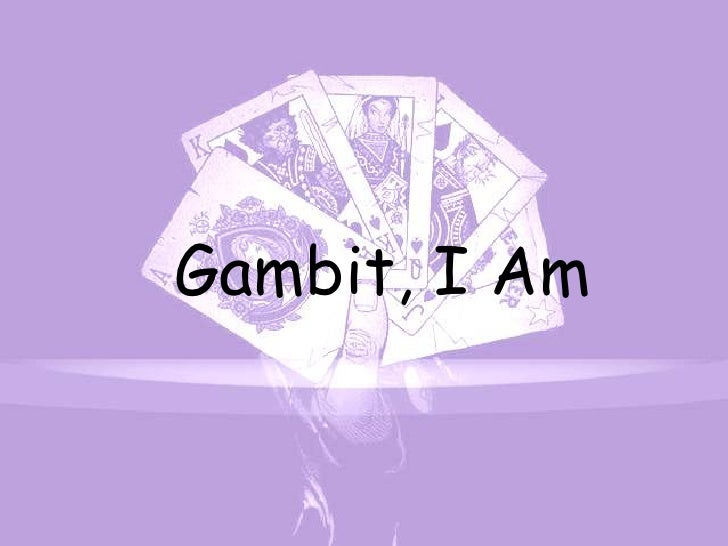 Gambit, I Am