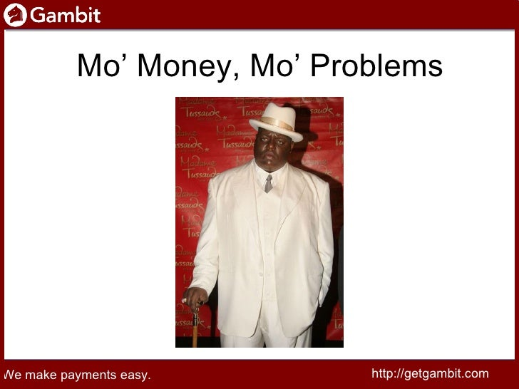 http://getgambit.com http://getgambit.com Mo' Money, Mo' Problems We make payments easy. We make payments easy.