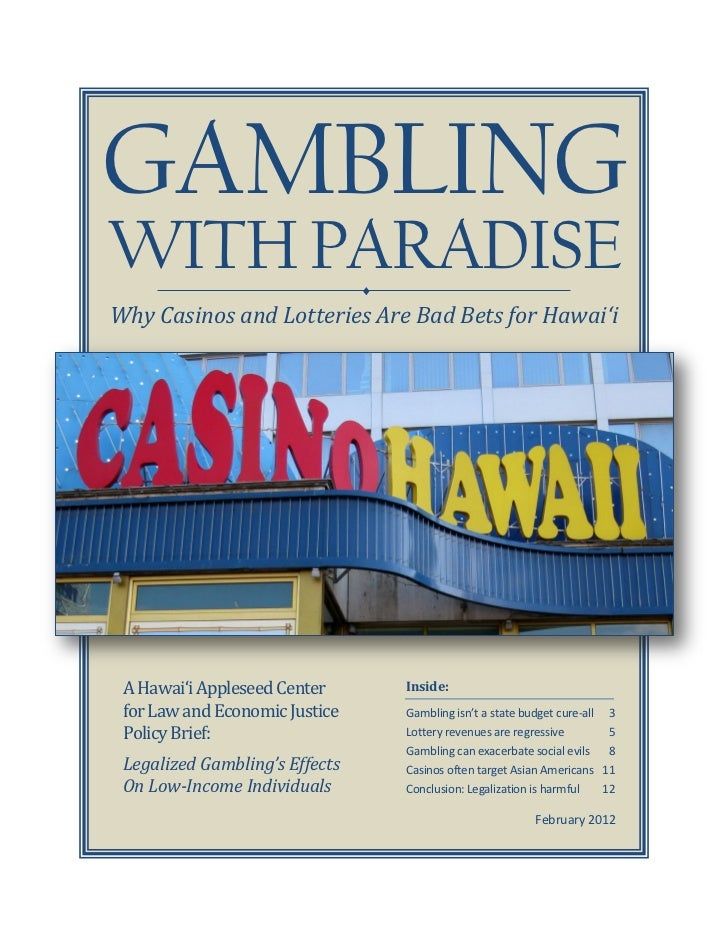 GAMBLINGWITH PARADISE                   Why Casinos and Lotteries Are Bad Bets for Hawai'i A Hawai'i Appleseed Center    ...