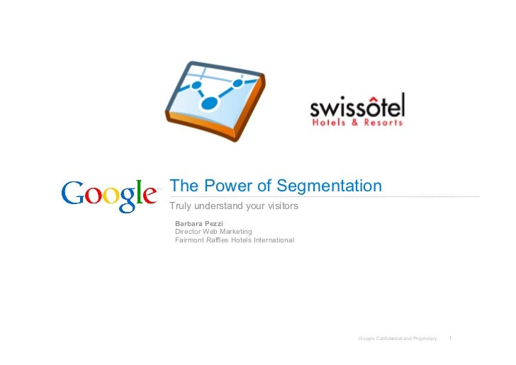 The Power of Segmentation Truly understand your visitors  Barbara Pezzi  Director Web Marketing  Fairmont Raffles Hotels I...