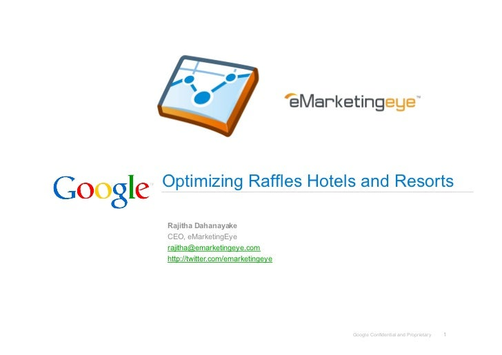 Optimizing Raffles Hotels and Resorts  Rajitha Dahanayake CEO, eMarketingEye rajitha@emarketingeye.com http://twitter.com/...