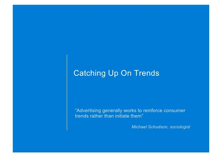 "Catching Up On Trends    ""Advertising generally works to reinforce consumer trends rather than initiate them""             ..."