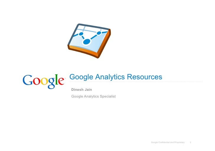 Google Analytics Resources Dinesh Jain Google Analytics Specialist                                   Google Confidential a...