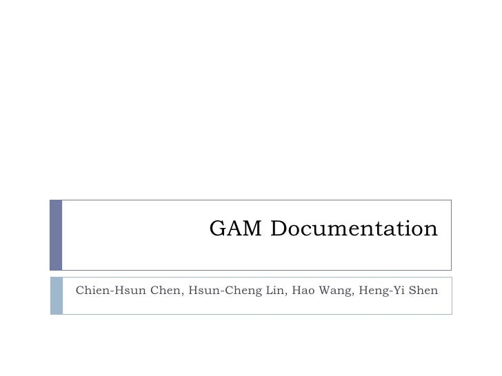 GAM Documentation Chien-Hsun Chen, Hsun-Cheng Lin, Hao Wang, Heng-Yi Shen