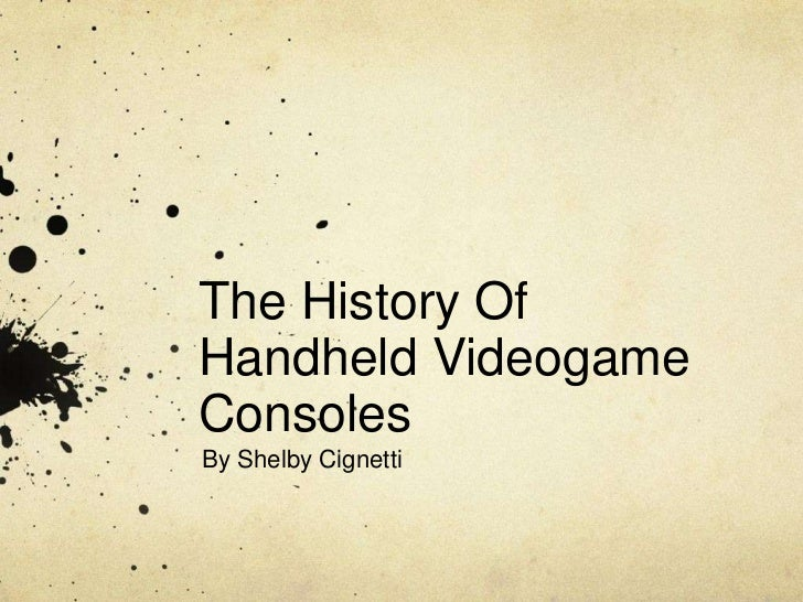 The History OfHandheld VideogameConsolesBy Shelby Cignetti
