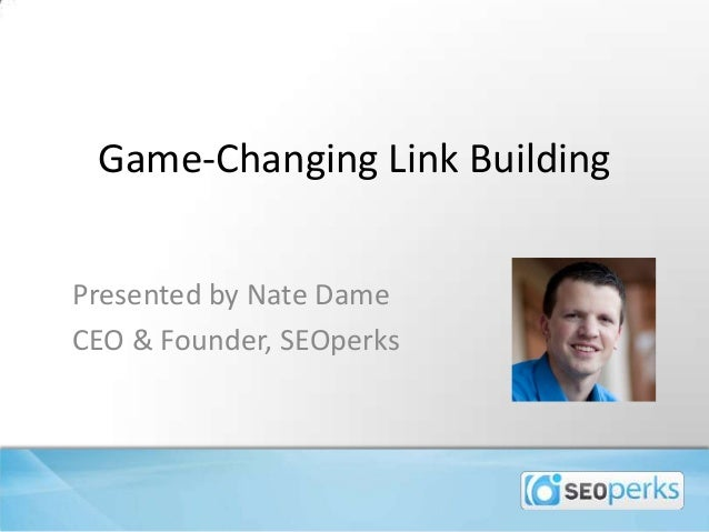 Game-Changing Link BuildingPresented by Nate DameCEO & Founder, SEOperks