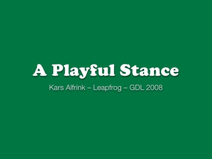 A Playful Stance  Kars Alfrink – Leapfrog – GDL 2008