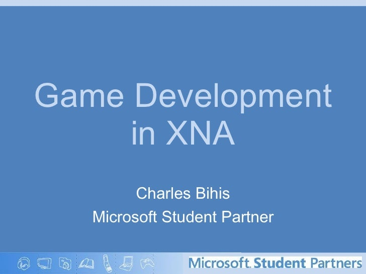 Game Development in XNA Charles Bihis Microsoft Student Partner