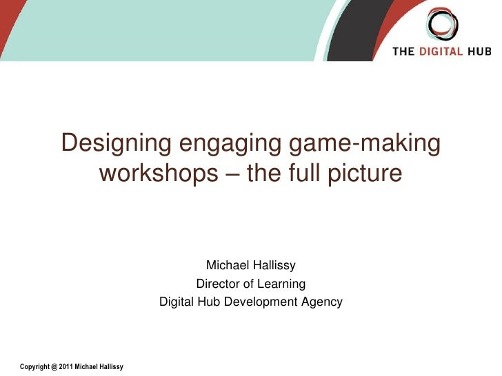 Designing engaging game-making               workshops – the full picture                                             Mich...