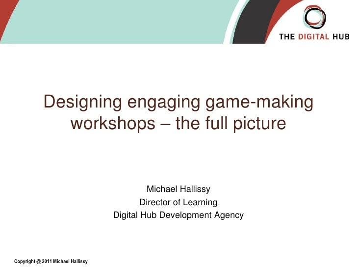 Designing Engaging Game Making Workshops