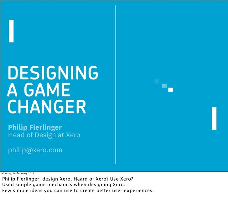DESIGNING A GAME CHANGER Philip Fierlinger Head of Design at Xero philip@xero.com