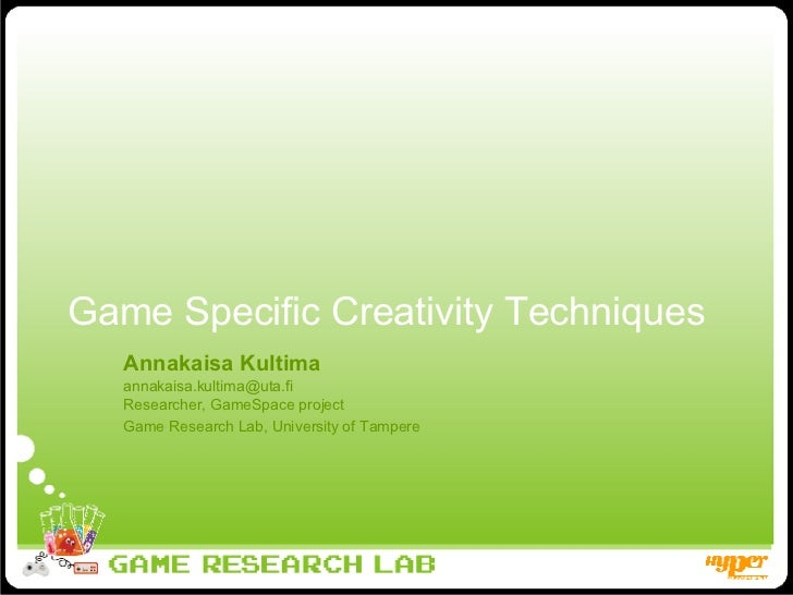 Game Specific Creativity Techniques Annakaisa Kultima [email_address] Researcher, GameSpace project Game Research Lab, Uni...