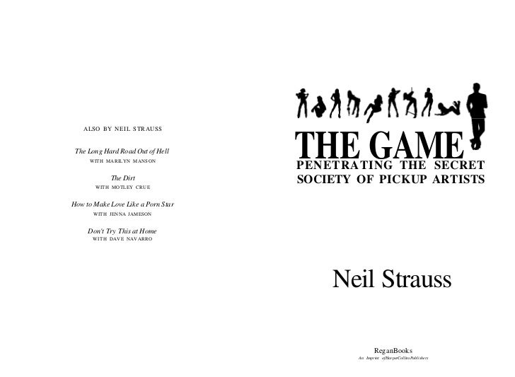 ALSO BY NEIL STRAUSS The Long Hard Road Out of Hell     WITH MARILYN MANSON                                    THE GAME   ...