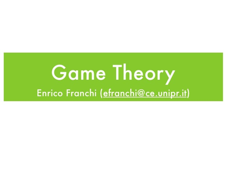 Game TheoryEnrico Franchi (efranchi@ce.unipr.it)
