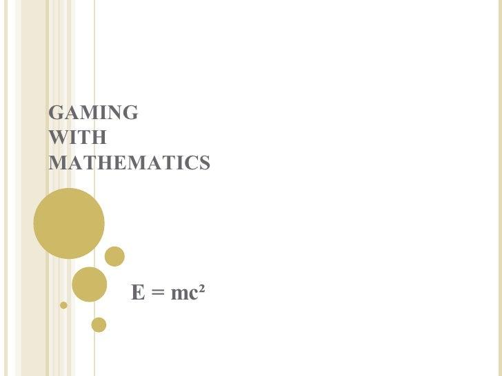 GAMING WITH MATHEMATICS E = mc²