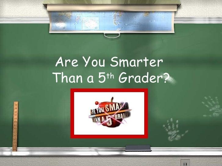 Are u smarter than a 5th Grader?