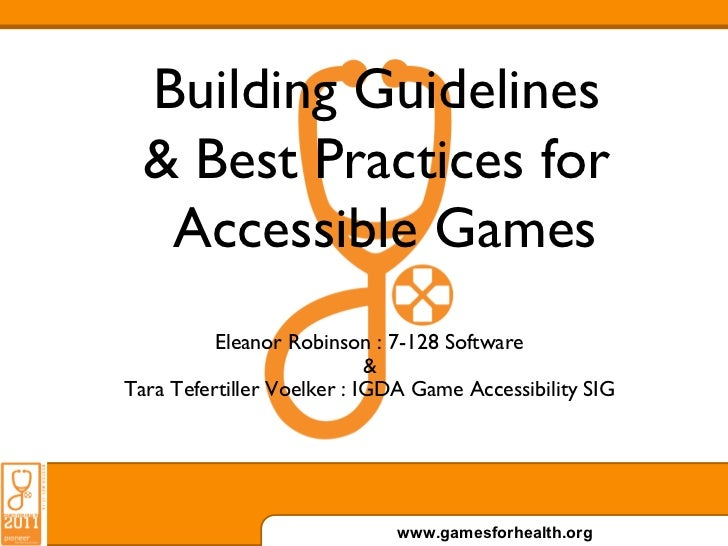 Building Guidelines  & Best Practices for   Accessible Games          Eleanor Robinson : 7-128 Software                   ...