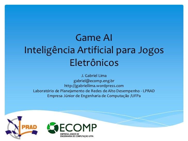 Game AIInteligência Artificial para Jogos           Eletrônicos                             J. Gabriel Lima               ...