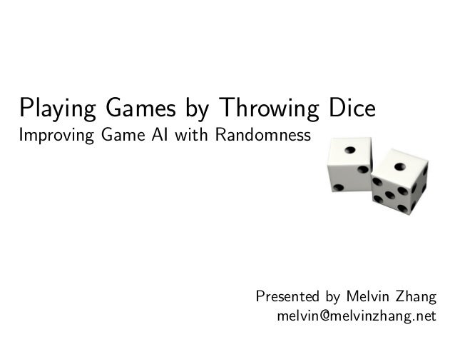 Playing Games by Throwing Dice