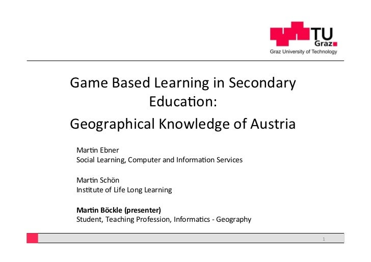 Game	  Based	  Learning	  in	  Secondary	               Educa5on:	  Geographical	  Knowledge	  of	  Austria	   Mar5n	  Ebn...