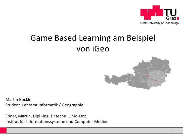 Game Based Learning am Beispiel                      von iGeoMartin BöckleStudent Lehramt Informatik / GeographieEbner, Ma...