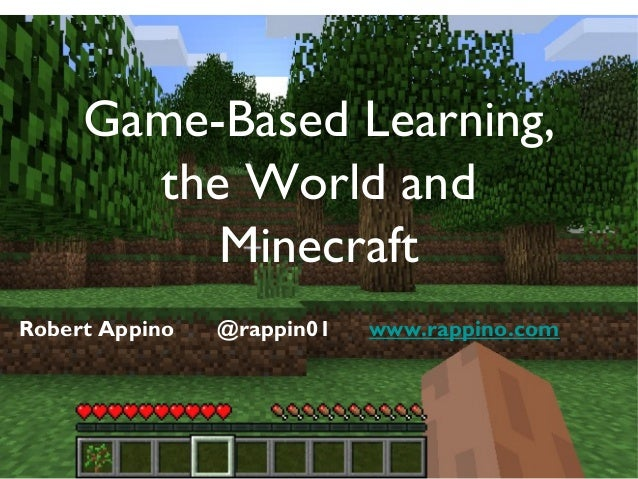 Game based learning, the world and minecraft