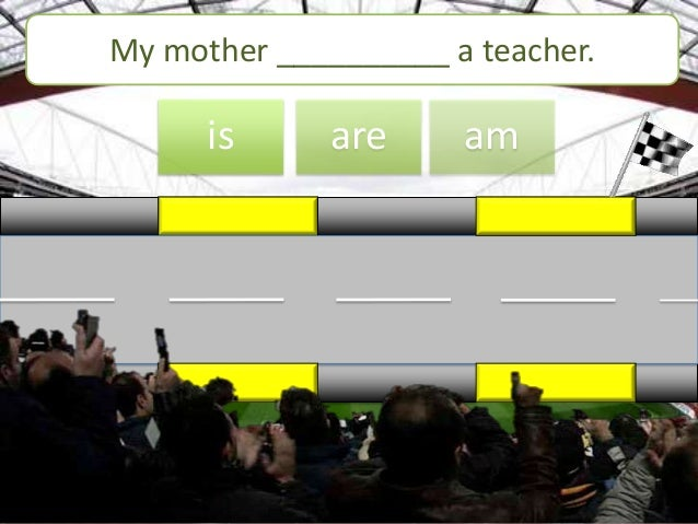 My mother __________ a teacher.  is  are  am