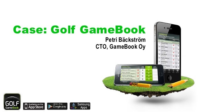 Case: Golf GameBook              Petri Bäckström           CTO, GameBook Oy