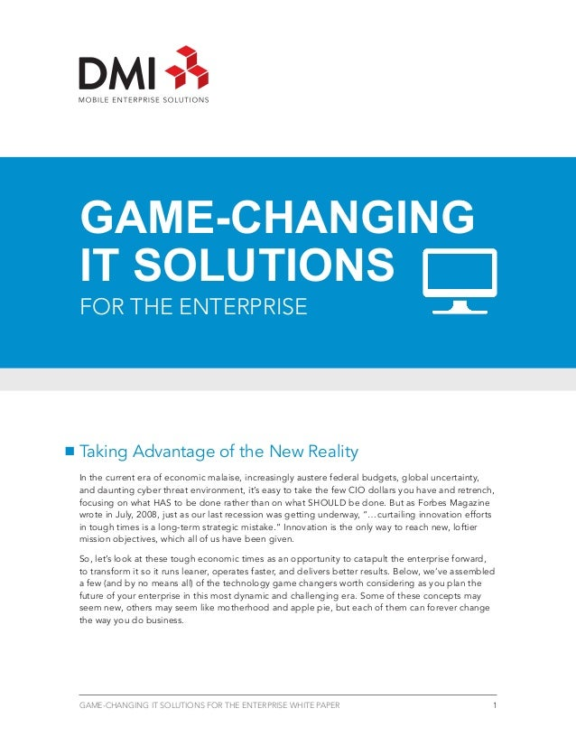 GAME-CHANGINGIT SOLUTIONSFOR THE ENTERPRISETaking Advantage of the New RealityIn the current era of economic malaise, incr...