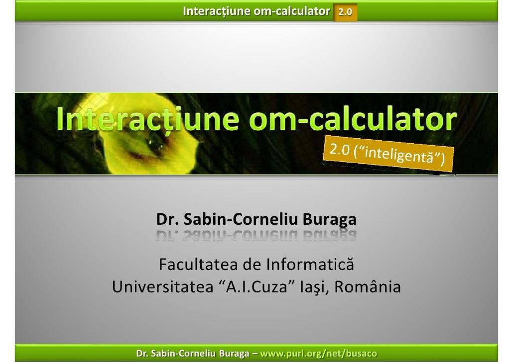 """Interacțiuneom‐calculator       2.0       Dr.Sabin‐CorneliuBuraga     FacultateadeInformaticăUniversitatea""""A.I.Cuza""""..."""