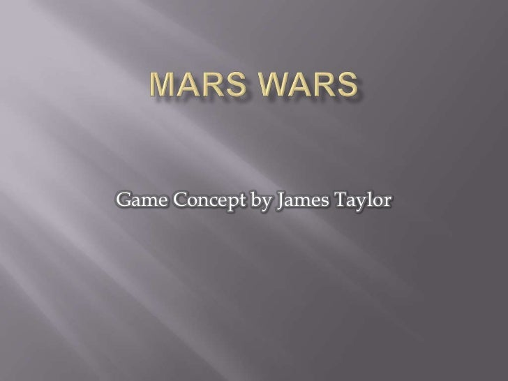 Mars Wars<br />Game Concept by James Taylor<br />