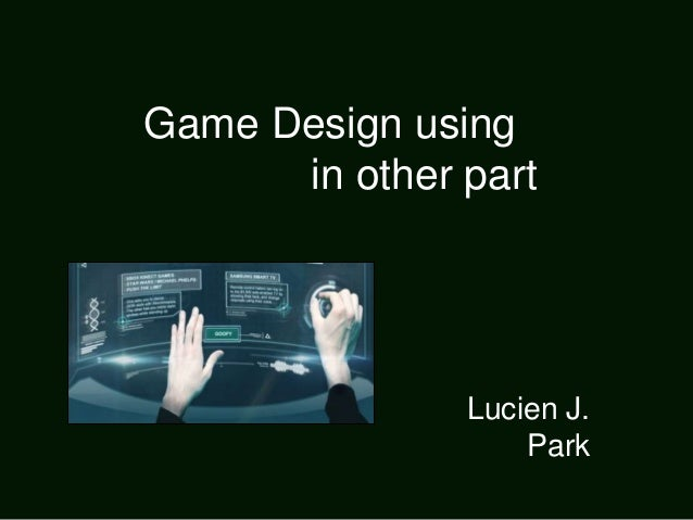 Game Design using in other part  Lucien J. Park