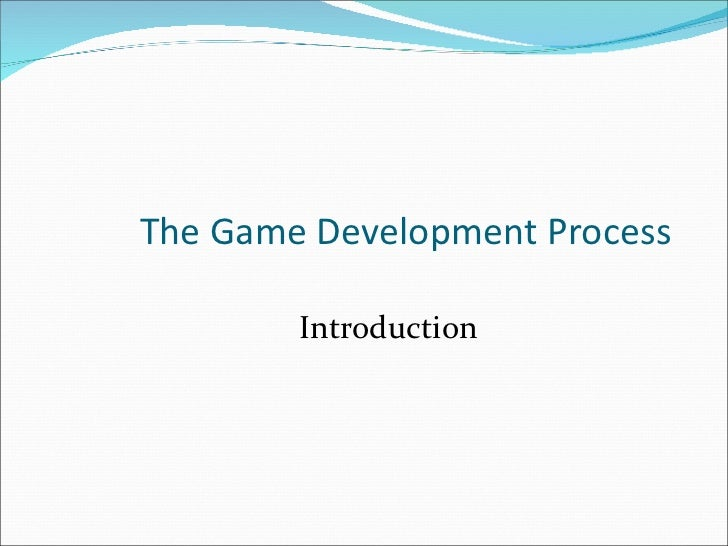 Introduction The Game Development Process