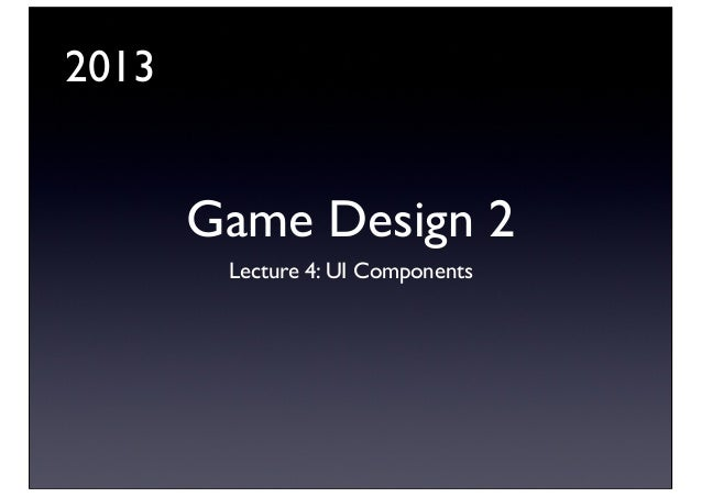 2013  Game Design 2 Lecture 4: UI Components