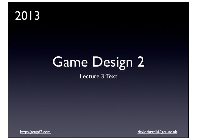 Game Design 2 (2013): Lecture 3 - Use of Text in design.