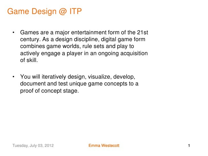 Game Design @ ITP • Games are a major entertainment form of the 21st   century. As a design discipline, digital game form ...