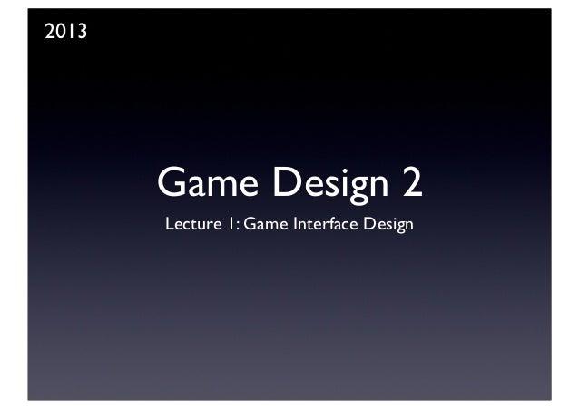 Game Design 2 Lecture 1: Game Interface Design 2013