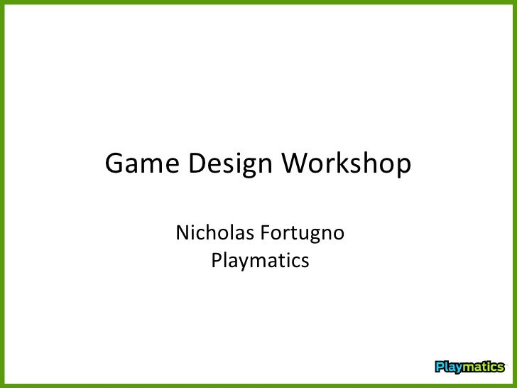 Game Design Workshop    Nicholas Fortugno       Playmatics
