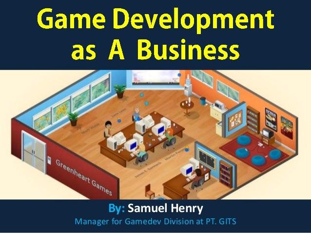 By: Samuel Henry Manager for Gamedev Division at PT. GITS