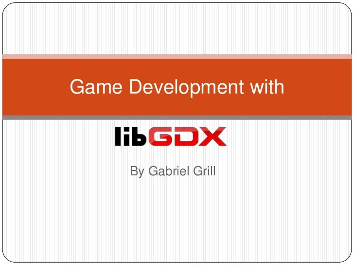 Game Development with     By Gabriel Grill