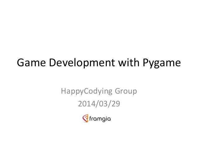 Game Development with Pygame HappyCodying Group 2014/03/29