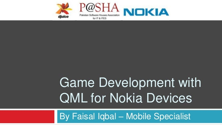 Game Development withQML for Nokia DevicesBy Faisal Iqbal – Mobile Specialist